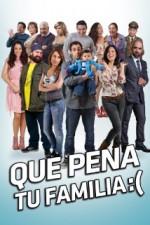 Que Pena Tu Familia (2012) afişi