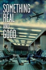 Something Real & Good (2011) afişi