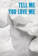 Tell Me You Love Me (2007) afişi
