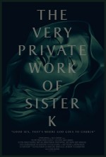 The Very Private Work of Sister K (2016) afişi